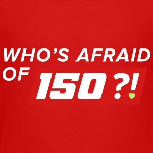 Who Afraid of 150 - Toddler Premium T-Shirt