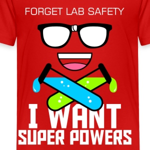 Forget Lab Safety I Want Super Powers - Toddler Premium T-Shirt