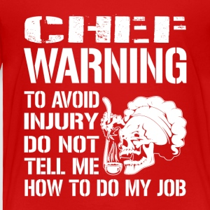 Chef Warning Job - Toddler Premium T-Shirt