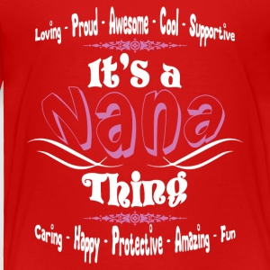 It's A Nana Thing T Shirt - Toddler Premium T-Shirt