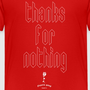 THANKS FOR NOTHING - Toddler Premium T-Shirt