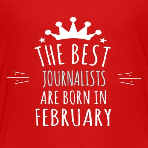 Best JOURNALISTS are born in february - Toddler Premium T-Shirt