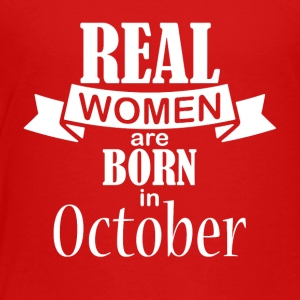 Real women are born in October - Toddler Premium T-Shirt