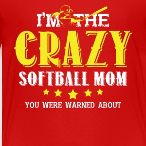 Crazy Softball Mom Everyone Warned You About Shirt - Toddler Premium T-Shirt
