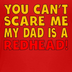 My Dad Is A Redhead - Toddler Premium T-Shirt