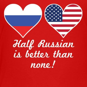 Half Russian Is Better Than None - Toddler Premium T-Shirt