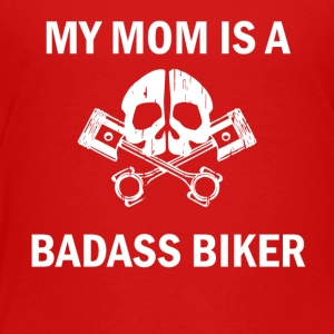 My Mom Is A Badass Biker - Toddler Premium T-Shirt