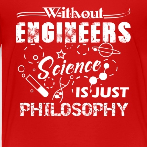 engineers science is just philosophy t shirt - Toddler Premium T-Shirt