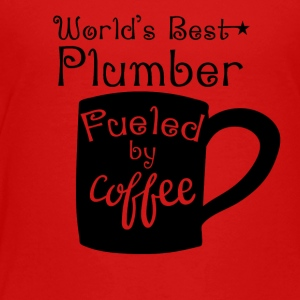 World's Best Plumber Fueled By Coffee - Toddler Premium T-Shirt