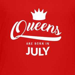 Queens are born in July - Toddler Premium T-Shirt