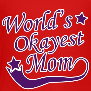 World s Okayest Mom - Toddler Premium T-Shirt