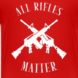 All Rifles matter - Toddler Premium T-Shirt