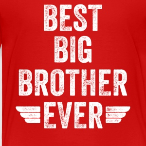 Best big brother Ever - Toddler Premium T-Shirt