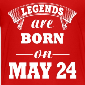Legends are born on May 24 - Toddler Premium T-Shirt
