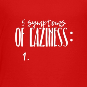 Five symptoms of Laziness - Toddler Premium T-Shirt