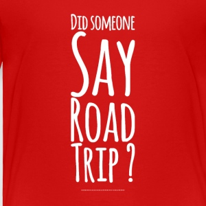 Did Someone day road trip ? - Toddler Premium T-Shirt