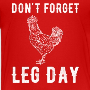 Don't forget leg day - Toddler Premium T-Shirt