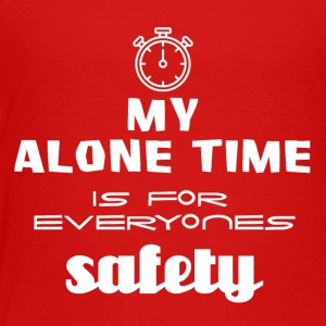 My alone time is for everyone's safety - Toddler Premium T-Shirt