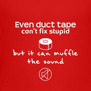 Even duct tape can't fix stupid - Toddler Premium T-Shirt