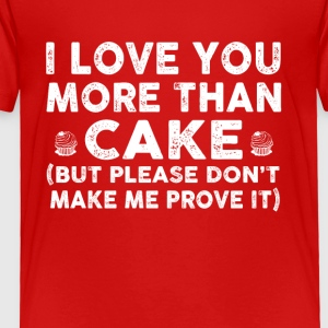 Love you more than cake - Toddler Premium T-Shirt