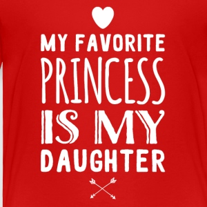 My favorite princess is my daughter - Toddler Premium T-Shirt