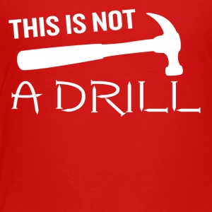 This is Not a Drill Hammer Funny Pun Joke Quote - Toddler Premium T-Shirt