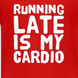 Running late is my cardio - Toddler Premium T-Shirt