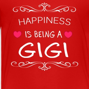 Happiness Is Being a GIGI - Toddler Premium T-Shirt