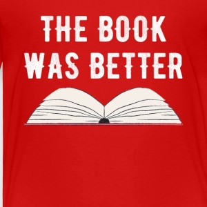 The book was better - Toddler Premium T-Shirt