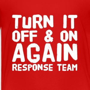 Turn it off and on again response team - Toddler Premium T-Shirt