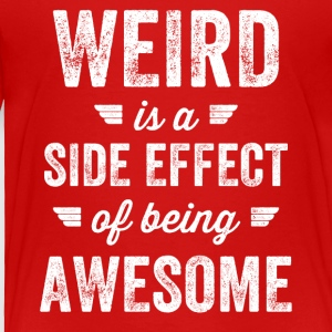 weird is a side effect of being awesome - Toddler Premium T-Shirt