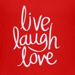 Live Laugh Love - Toddler Premium T-Shirt