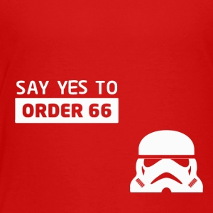 Star Wars Say Yes To Order 66 - Toddler Premium T-Shirt