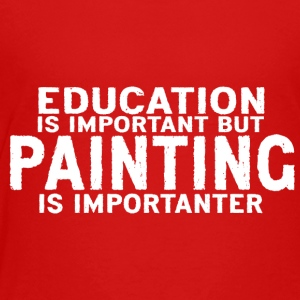 Education is important but Painting is importanter - Toddler Premium T-Shirt