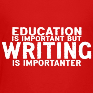 Education is important but Writing is importanter - Toddler Premium T-Shirt