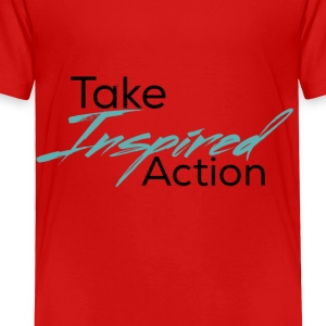 Take Inspired Action - Toddler Premium T-Shirt