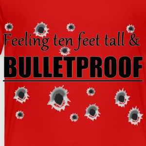 Feeling ten feet tall BULLETPROOF - Toddler Premium T-Shirt