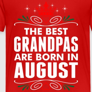 The Best Grandpas Are Born In August - Toddler Premium T-Shirt