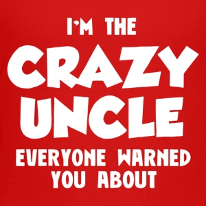 I m The Crazy Uncle Everyone Warned You Abou - Toddler Premium T-Shirt