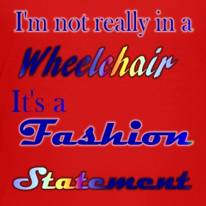 I'm not really in a wheelchair, it's a fashion - Toddler Premium T-Shirt