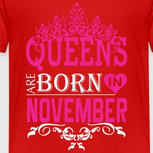 Queens Are Born In November - Toddler Premium T-Shirt