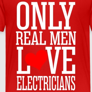 Only Real Men Love Electricians - Toddler Premium T-Shirt