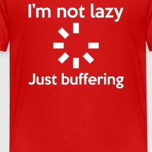 I M NOT LAZY JUST BUFFERING - Toddler Premium T-Shirt