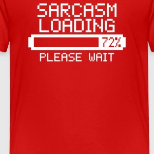 Sarcasm Loading - Toddler Premium T-Shirt