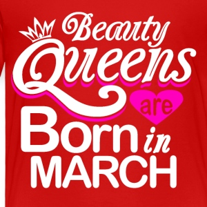 Beauty Queens Born in March - Toddler Premium T-Shirt