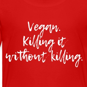 Vegan Killing it - Toddler Premium T-Shirt
