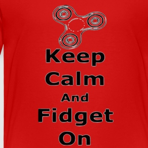 Keep Calm Fidget on - Toddler Premium T-Shirt