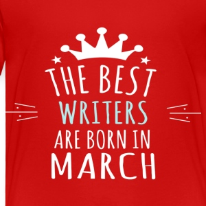 Best WRITERS are born in march - Toddler Premium T-Shirt