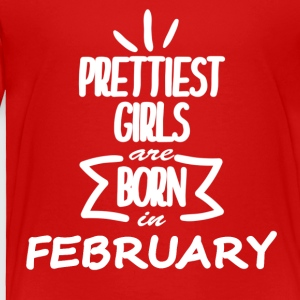 PRETTIEST_GIRLS-FEBRUARY - Toddler Premium T-Shirt
