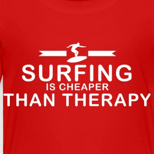 Surfing is cheaper than therapy - Toddler Premium T-Shirt